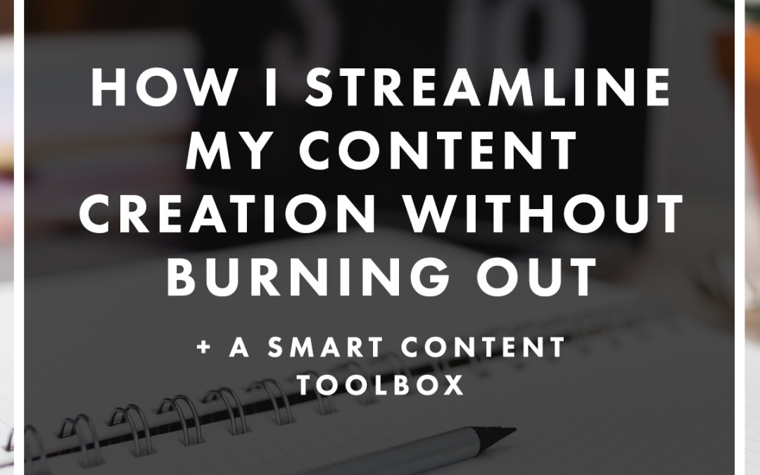 How I Streamline My Content Creation Without Burning Out + A Smart Content Toolbox
