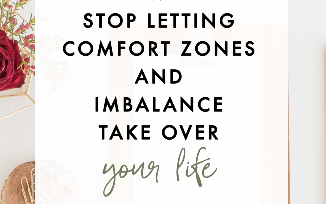 How to stop letting comfort zones and imbalance take over your life