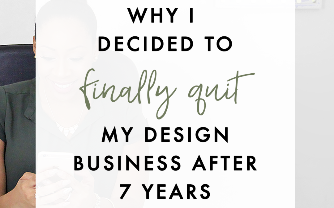 Why I Decided To Finally Quit My Design Business After 7 Years