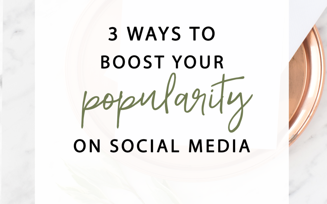 3 Ways To Boost Popularity On Social Media