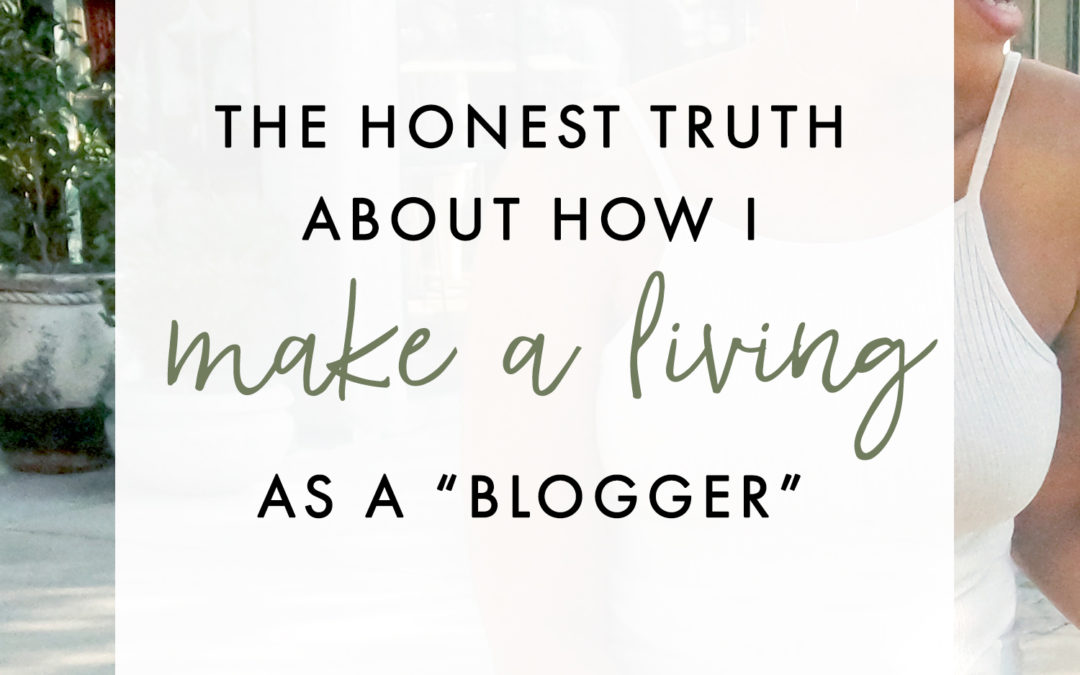 "The honest truth about how I make a living as a ""blogger."""