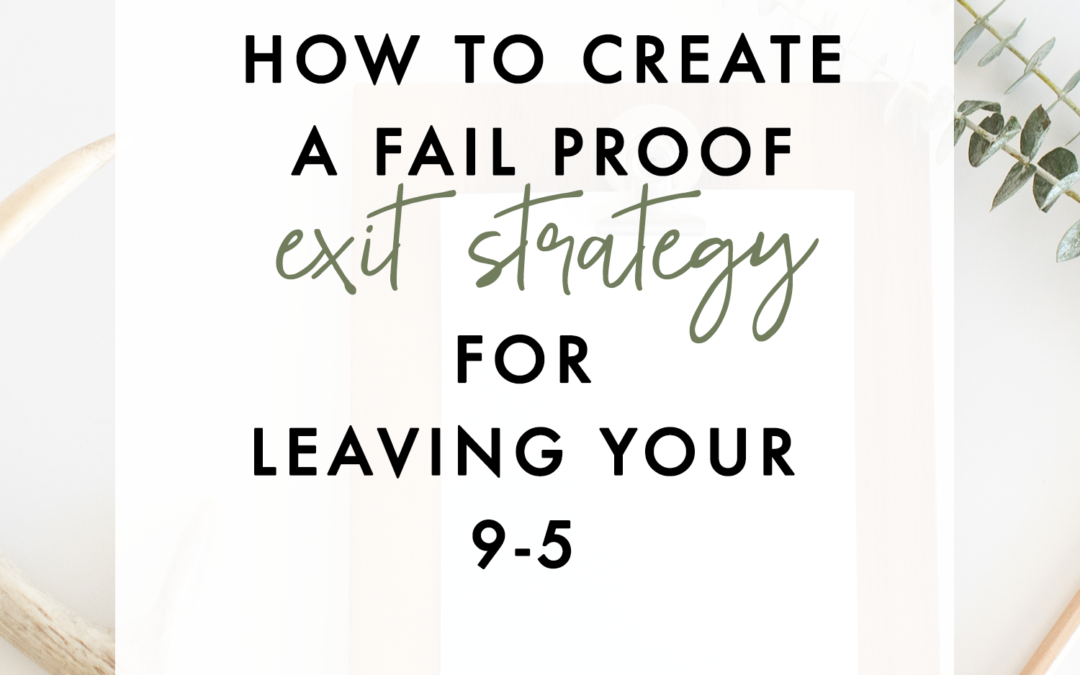 How To  Create A Fail Proof Exit Strategy For Leaving Your 9 to 5