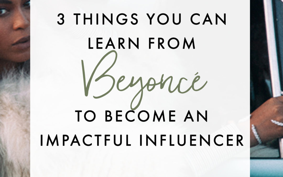 3 Things You Can Learn From Beyoncé To Become An Impactful Influencer