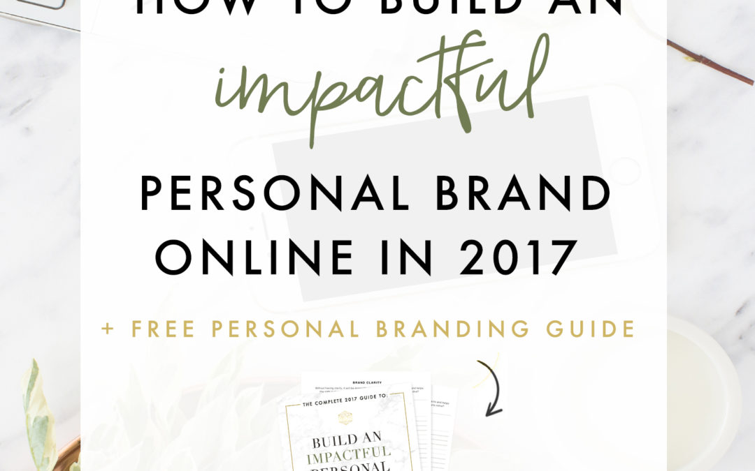 How To Build An Impactful Personal Brand Online In 2017 + a free online branding guide