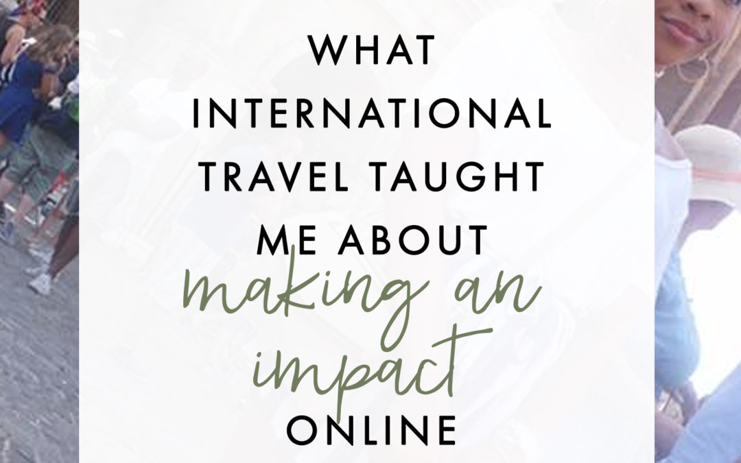 What International Travel Taught Me About Making An Impact Online